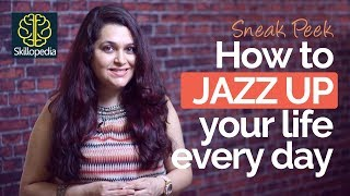 Personality Development Video by Skillopedia - How to jazz up your life every day?