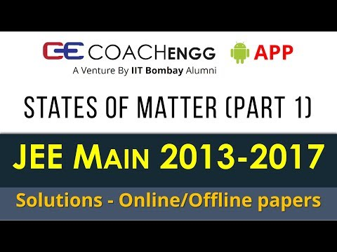 JEE Main Problems   States of Matter (Part 1)   2013 to 2017   Chapterwise Solutions by Rohit Dahiya