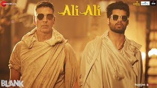 Ali Ali – Blank , Akshay Kumar , Arko Feat. B Praak , Sunny Deol & Karan Kapadia