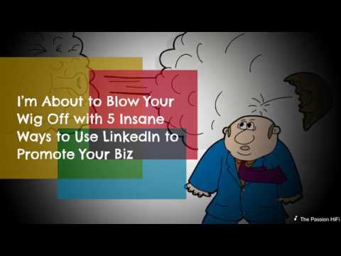 5 Insane Ways to Use LinkedIn to Promote Your Business