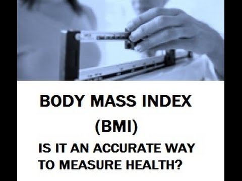 Body Mass Index (BMI), Is It an Accurate Way to Measure Health?
