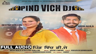 Pind Vich Dj | ( Full HD)  | Arsh Aujla & Deepak Dhillon | New Punjabi Songs 2017