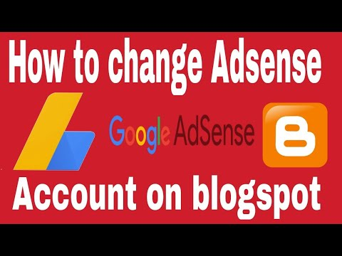 How to change Adsense account on blogspot 2018