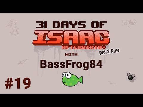 Day #19 - 31 Days of Isaac with BassFrog84