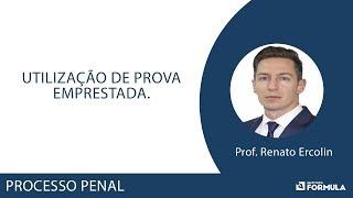 Processo Penal- Utilização De Prova Emprestada