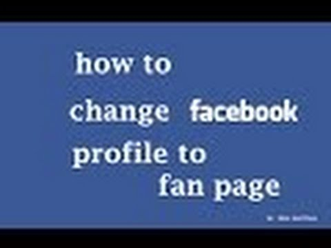 how to convert facebook profile into fan page / change facebook profile to  facebook fan page
