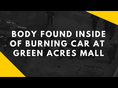 Body Found Inside Of A Burning Car At The  Green Acres Mall | Sears