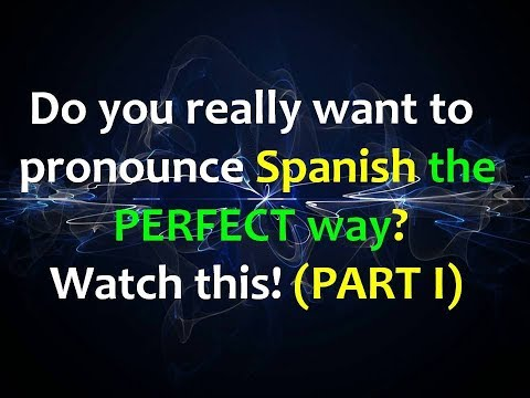 Spanish Pronunciation: Learn to Pronounce any word FLAWLESSLY!!!! (Part I)