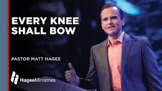 """Pastor Matt Hagee: """"Every Knee Shall Bow"""""""