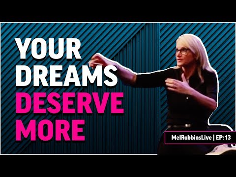 Your dreams deserve MORE | MELROBBINSLIVE EP 13