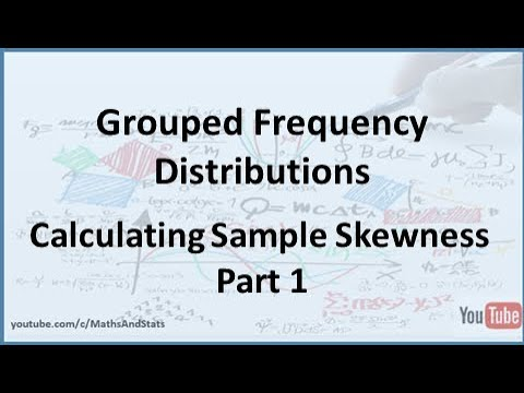 Grouped Frequency Distributions: Calculating Sample Skewness - Part 1