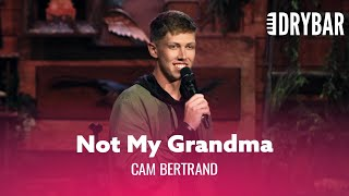 Your Grandma Shouldn't Be Attractive. Cam Bertrand