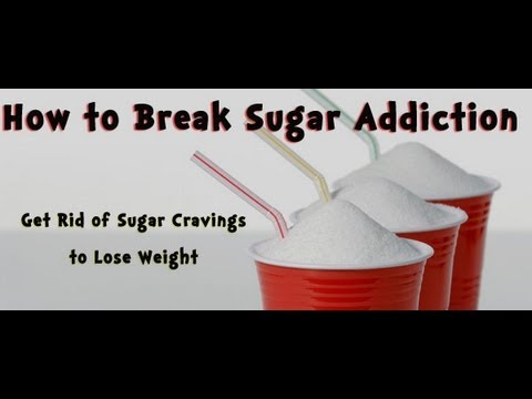 How to Break a Sugar Addiction: Get Rid of Sugar Cravings to Lose Weight