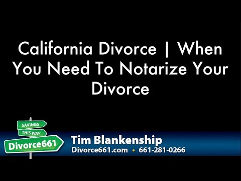 California Divorce | When You Need To Notarize Your Divorce