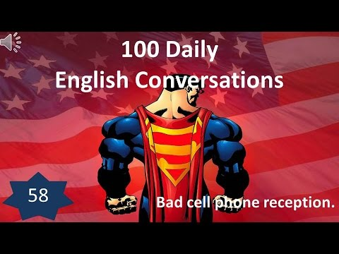 Daily English Conversation 58: Bad cell phone reception.
