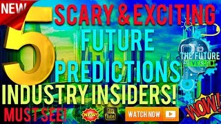 🔵5 REAL SCARY EXCITING FUTURE PREDICTIONS REVEALED BY INDUSTRY INSIDERS!!! MUST SEE!! DONT BE AFRAID