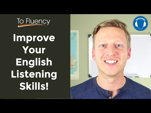 How to Improve Your English Listening Skills: 7 Ways to Better Understand English Speakers