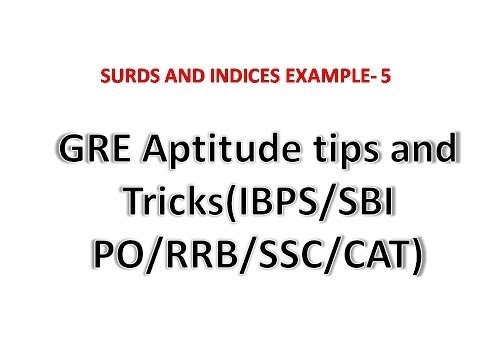GRE Aptitude Tips and Tricks:Surds and Indices Example-5(IBPS/SSC/GATE/BANK PO)