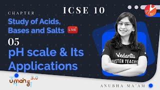 Study of Acids, Bases and Salts L-5 (pH Scale & It's Applications) ICSE 10 Chemistry   Umang Vedantu