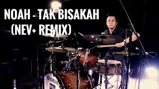 NOAH - Tak Bisakah (NEV+ Remix) Drum Cover