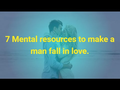 7 Mental resources to make a man fall in love