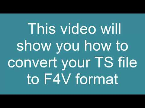 How to Convert TS to F4V