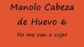 Manolo Cabeza de Huevo 6 (no me van a cojer) el ultimo caist