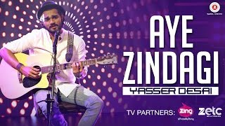 Aye Zindagi - Official Song | Yasser Desai | Rishabh Srivastava | New Song 2017