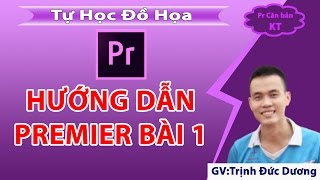 Hướng dẫn sử dụng Adobe Premiere cho người mới bắt đầu   Bài 1   Tự Học Đồ Hoạ