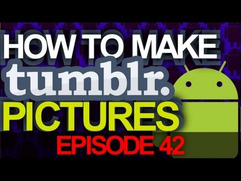 EP: 42 - TUTORIAL: How to Make Tumblr Style Pictures on your Android Phone! Amazing Results!