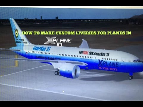 How I Make My Custom Liveries For Planes In XPlane 10