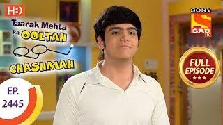 Taarak Mehta Ka Ooltah Chashmah - Ep 2445 - Full Episode - 13th April, 2018