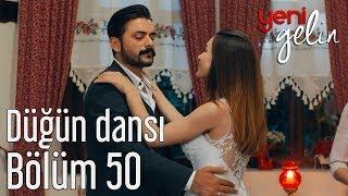 Download Yeni Gelin 50. Bölüm - Düğün Dansı Video