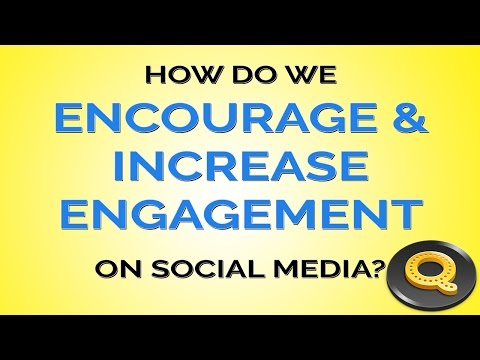 How Do We Encourage and Increase Engagement on Social Media? | Quiksnip