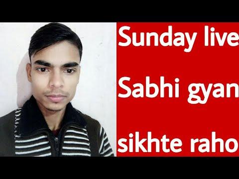 Sunday live Sabhi gyan sikhte raho