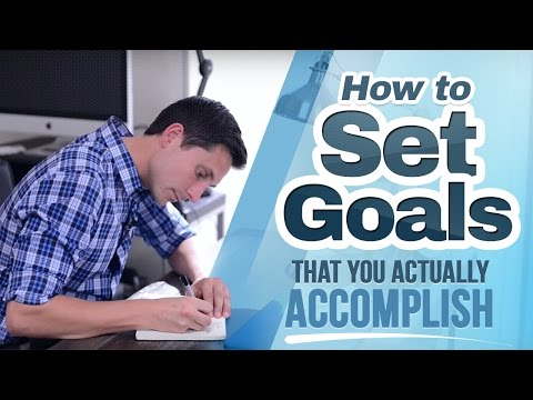 How to Set Goals that you Actually Accomplish