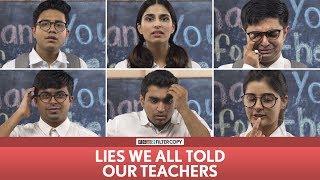 FilterCopy | Lies We All Told Our Teachers (Teachers