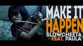 Make It Happen - SlowCheeta Feat. Paula | #MeToo | Official Music Video | BLUSH