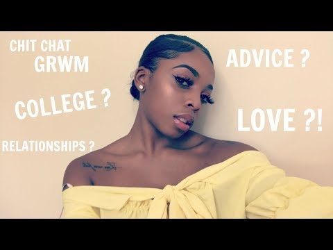 Chit Chat GRWM | COLLEGE ? DOES HE LOVE ME ? ADVICE !
