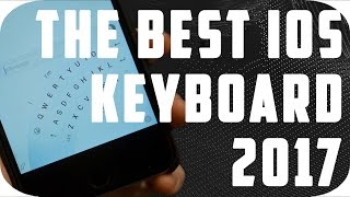 THE BEST ios KEYBOARD of 2017 FOR iPHONE iPAD iPOD