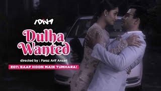 iDIVA - Dulha Wanted Ep 7 | Baap Hoon Main Tumhara | Web Series Ft. Tridha Choudhary
