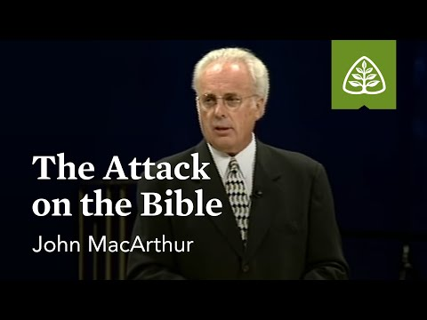 John MacArthur: The Attack on the Bible