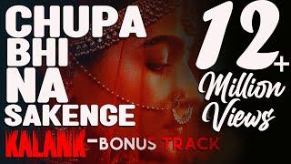 Chupa Bhi Na Sakenge | Kalank (Bonus Track) | Arijit Singh | Extended Version