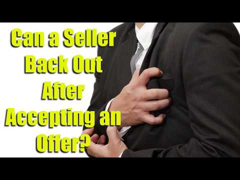 Can a Seller Back Out After Accepting an Offer?