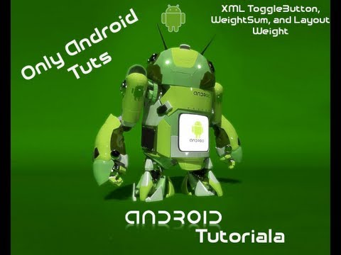 Android Tutorial For Application Development-XML ToggleButton, WeightSum, and Layout Weight Part 23