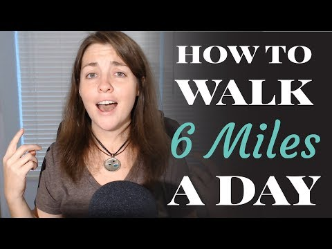 How To Walk 6 Miles A Day