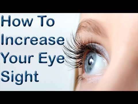 How To Increase Your Eye Sight - Improve Your Vision