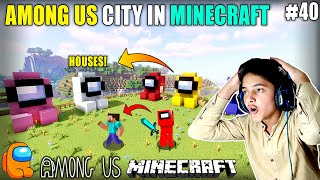 I MADE AMONG US CITY IN MINECRAFT | MINECRAFT SURVIVAL GAMEPLAY#40 | HS GAMING