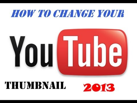 How to Change Your YouTube Thumbnail-2013 HD