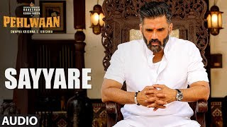 Full Audio: Sayyare | PEHLWAAN | Kichcha Sudeepa | Krishna | Arjun Janya